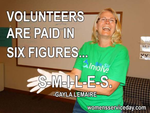 Volunteers are paid in six figures... S-M-I-L-E-S - Gayla LeMaire