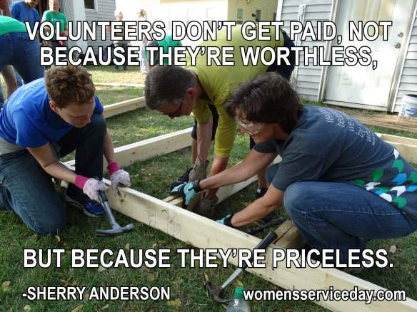 Volunteers don't get paid, not because they're worthless, but because they're priceless. - Sherry Anderson